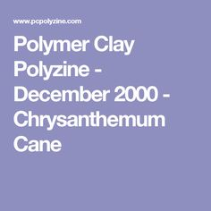 Polymer Clay Polyzine - December 2000 - Chrysanthemum Cane