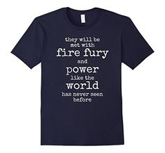 USA FURY TEE. They will be met with fire and fury Donald Trump T-Shirt. Great Patriotic Shirt with Message from US President Rage on Enemies of Free People. Go to Hell Devil Awaits. They will be met with fire, fury and frankly power the likes of which the world has never seen before.