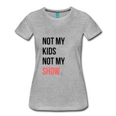 Not my Kids - Frauen Premium T-Shirt