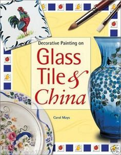 Decorative Painting on Glass Tile & China by Carol Mays - (Paperback) - Re-list May 18, 2013
