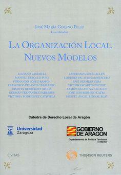 La organización local : nuevos modelos / José María Gimeno Feliú, coordinador ; autores, Luciano Vandelli ... [et al.]. - Cizur Menor (Navarra) : Civitas-Thomson Reuters, 2011