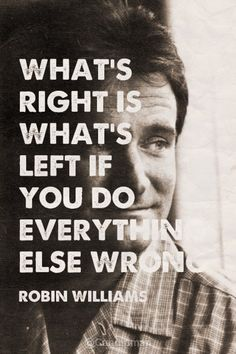 """What's right is what's left if you do everything else wrong"". #Quotes by #RobinWilliams via @candidman"