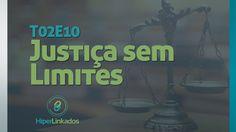 HIPERLINKADOS - T02E10 - Justiça sem Limites