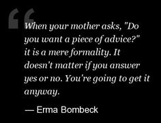 Funny Quotes About Mothers My daughter can attest to this !
