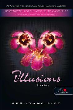 Aprilynne Pike: Illusions – Illúziók (Laurel 3.) Book Club Books, Read Books, Book Worms, Best Sellers, Illusions, Story Books, Ideas, Optical Illusions, Thoughts