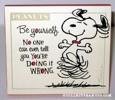 Be yourself. No one can ever tell you... You're Doing It Wrong!