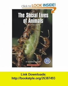 The Social Lives of Animals (True Tales A Chapter Book) (9780516254586) Katherine Gleason , ISBN-10: 0516254588  , ISBN-13: 978-0516254586 ,  , tutorials , pdf , ebook , torrent , downloads , rapidshare , filesonic , hotfile , megaupload , fileserve