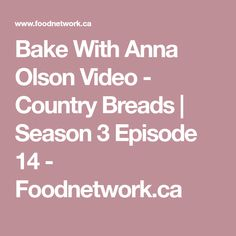 Bake With Anna Olson Video - Country Breads | Season 3 Episode 14 - Foodnetwork.ca