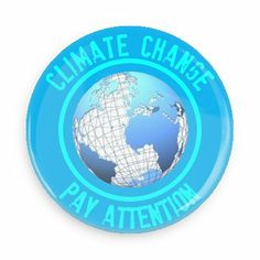 Climate change pay attention - Funny Buttons - Custom Buttons - Promotional Badges - Environment Pins - Wacky Buttons