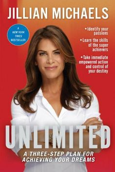 Unlimited: A Three-Step Plan for Achieving Your Dreams by Jillian Michaels, http://www.amazon.com/dp/0307588319/ref=cm_sw_r_pi_dp_6E3.qb1Z578AM