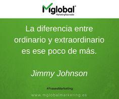 La diferencia entre ordinario y extraordinario es ese poco de más. Jimmy Johnson  #FrasesMarketing #MarketingRazonable #MarketingQuotes