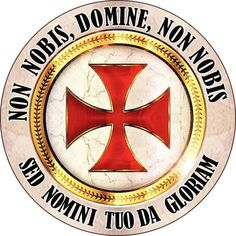 "The Latin motto of the Knights Templar is ""Non nobis Domine, non nobis, sed nomini tuo da gloriam."" Meaning in English, Non nobis Domine, non nobis, sed nomini tuo da gloriam""Not to us Lord, not to us, but to Your Name give the glory."""