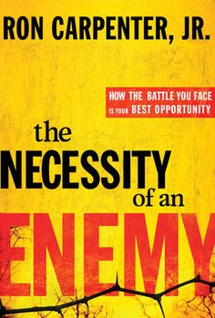 The Necessity of an Enemy: How the Battle You Face Is Your Best Opportunity by Ron Carpenter, Jr.