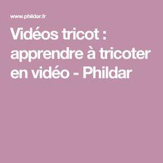 Vidéos tricot : apprendre à tricoter en vidéo - Phildar