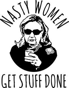 Hillary Clinton Nasty Women Get Stuff Done by shaggylocks
