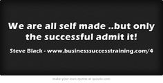 We are all self made ..but only the successful admit it!