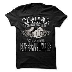 NEVER UNDERESTIMATE THE POWER OF Baseball umpire - Awes T Shirt, Hoodie, Sweatshirt. Check price ==► http://www.sunshirts.xyz/?p=144605