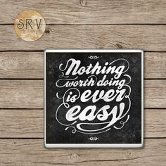 Quote Drink Coasters, Nothing Worth Doing Is Ever Easy Handmade Design, Gift For Employer, Ceramic Office Decor, Motivational Drink Coaster by SRVintageandDesigns on Etsy