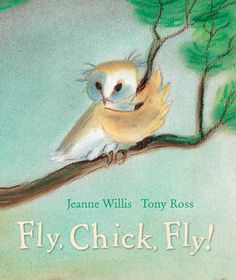 'Fly, Chick, Fly!' by Jeanne Willis and Tony Ross