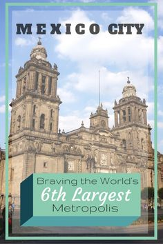 Mexico City – Braving the World's 6th Largest Metropolis