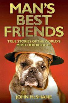 Book Review: Man's Best Friends: True Stories of the World's Most Heroic Dogs by John McShane - seattlepi.com