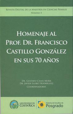 Homenaje al prof. Dr. Francisco Castillo González en sus 70 años / Gustavo Chan Mora, Javier Llobet Rodríguez, coordinadores, 2014