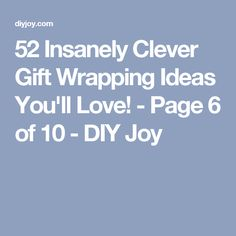 52 Insanely Clever Gift Wrapping Ideas You'll Love! - Page 6 of 10 - DIY Joy