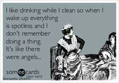 Drinking while cleaning!