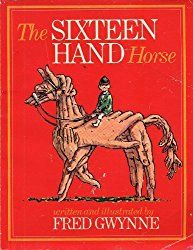 The Sixteen Hand Horse written and illustrated by Fred Gwynne