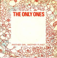 """The Only Ones - """"Another Girl, Another Planet""""... definitely in my top five favorite songs ever."""
