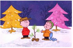 """It's not a bad little tree, Charlie Brown.  All it needs is some love.""  -"