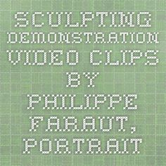 Sculpting Demonstration Video Clips by Philippe Faraut, Portrait Sculptor