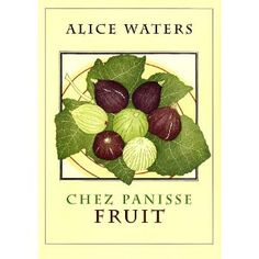 Chez Panisse Fruit - Nothing beats the excitement of flipping through the pages of a beautiful book.
