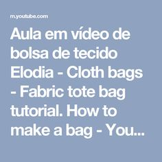 Aula em vídeo de bolsa de tecido Elodia - Cloth bags - Fabric tote bag tutorial. How to make a bag - YouTube