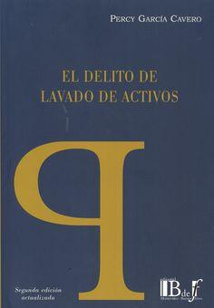 El delito de lavado de activos / Percy García Cavero.    2ª ed. act.    B de F, 2015