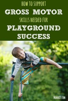 Pediatric therapy tips for how to support gross motor skills needed for playground success! #childdevelopment #OTtips #functionalskillsforkids