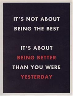 Make every day a little bit better than the one before it.