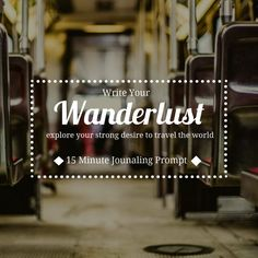 Write Your Wanderlust- A 15-Minute Journaling Prompt from Kayllisti's Quill.
