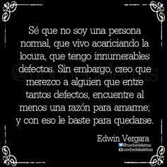 〽️ Creo que merezco a alguien que entre tantos defectos, encuentre al menos una razón para amarme. Edwin Vergara