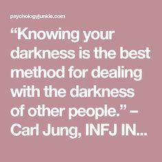 """""""Knowing your darkness is the best method for dealing with the darkness of other people."""" – Carl Jung, INFJ INFJs …"""