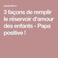 3 façons de remplir le réservoir d'amour des enfants - Papa positive !