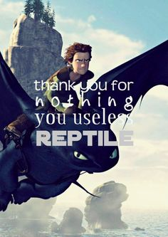 """My favorite HTTYD quote! That and """"Dada da, we're dead!"""" XD"""