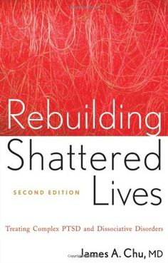 Rebuilding Shattered Lives: Treating Complex PTSD and Dissociative Disorders by James A. Chu, http://www.amazon.com/dp/0470768746/ref=cm_sw_r_pi_dp_WopVqb1QQGBKX