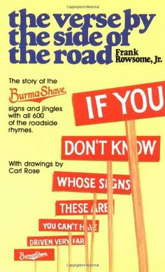 The Verse by the Side of the Road : The Story of the Burma-Shave Signs and Jingles by Frank Rowsome Jr.. $10.95. Publisher: Plume (September 1, 1979). Reading level: Ages 18 and up. Series - Plume. Save 27% Off!