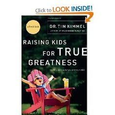 Raising Kids for True Greatness: Redefine Success for You and Your Child by Dr. Tim Kimmel
