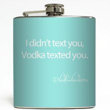 I Didn't Text You, Vodka Texted You - Tiff Blue - Liquid Courage Flasks - 6 oz. Stainless Steel Flask. Available at OurPamperedHome.com