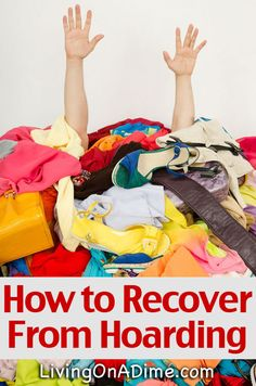 How To Recover From Hoarding - Preparing Emotionally To Get Organized