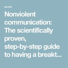 Nonviolent communication: The scientifically proven, step-by-step guide to having a breakthrough conversation across party lines — Quartz