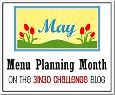May is Menu Planning Month on the 3in30 Challenge Blog!!