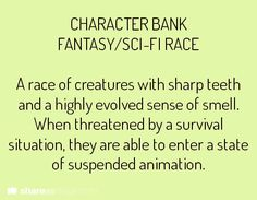 **Fantasy/Sci-Fi Race Bank - A race of creatures with sharp teeth and a highly evolved sense of smell. When threatened by a survival situation, they are able to enter a state of suspended animation.